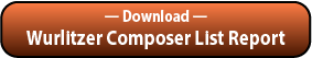 Download the All Catalogued Wurlitzer Composer List Report.